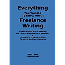 By Paul Lima Everything You Wanted to Know about Freelance Writing [Paperback]