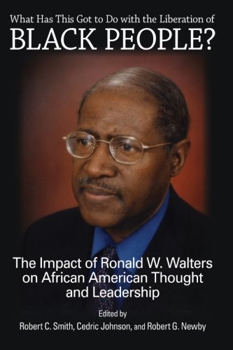 Search : What Has This Got to Do with the Liberation of Black People?: The Impact of Ronald W. Walters on African American Thought and Leadership (SUNY series in African American Studies)