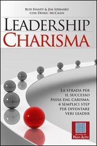 Leadership charisma. La strada per il successo passa dal carisma: 4 semplici step per diventare veri leader