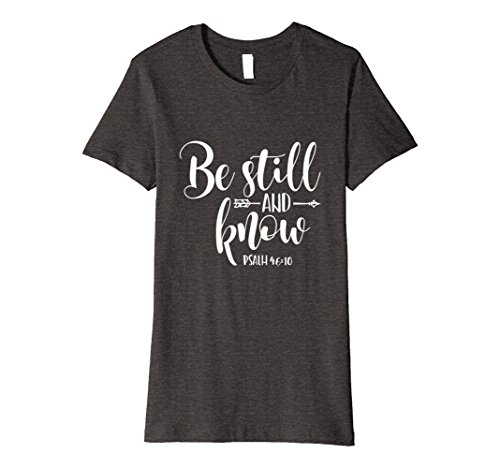 - Womens Psalm 46:10 Be still and know t-shirt, Christian shirt Arrow XL Dark Heather