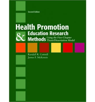 [(Health Promotion & Education Research Methods: Using the Five Chapter Thesis/ Dissertation Model )] [Author: Randy Cottrell] [Mar-2010]