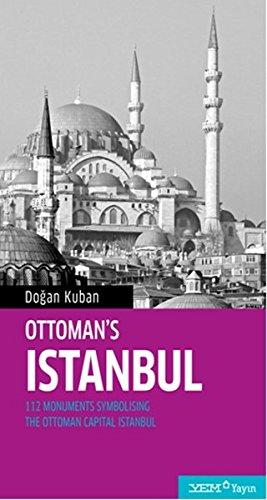 Ottoman's Istanbul: 112 Monuments Symbolising The Ottoman Capital Istanbul