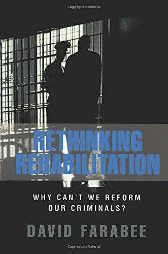 Rethinking Rehabilitation: Why Cant We Reform Our Criminals? David Farabee