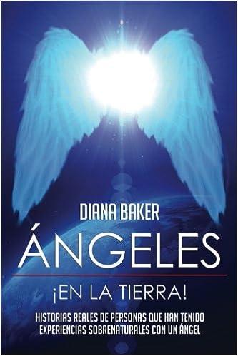 Ángeles En La Tierra: Historias reales de personas que han tenido experiencias sobrenaturales con un ángel: Amazon.es: Diana Baker, Editorial Imagen: Libros