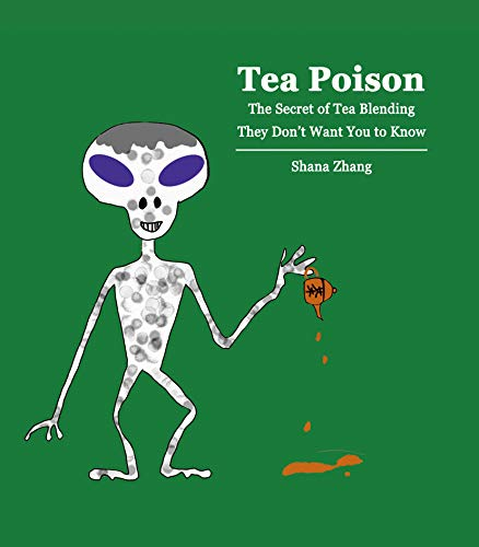 Tea Poison: The Secret of Tea Blending They Don't Want You to Know by Shana  Zhang