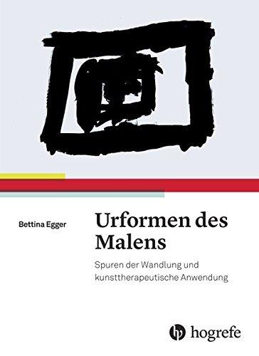 Urformen des Malens: Spuren der Wandlung und kunsttherapeutische Anwendung by Bettina Egger (2015-09-21)