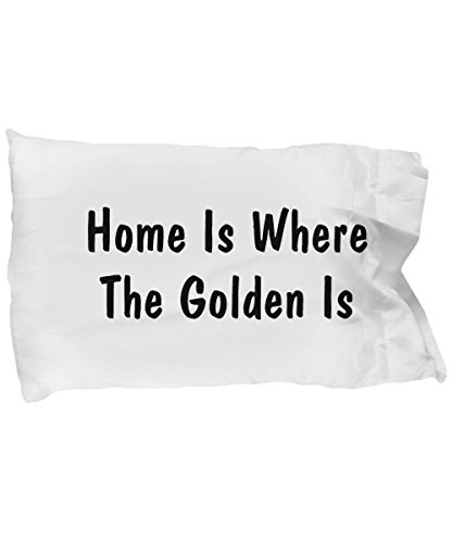 Home Is Where The Golden Is - Pillow Case (Where Golden Is The Pillow Is Home)