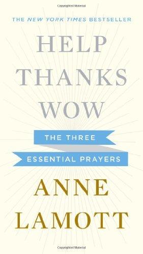 Help, Thanks, Wow: The Three Essential Prayers by Anne Lamott (2012-11-13)