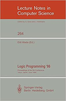 Book Logic Programming '86: Proceedings of the 5th Conference, Tokyo, Japan, June 23-26, 1986 (Lecture Notes in Computer Science)