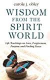 Wisdom From the Spirit World: Life Teachings on