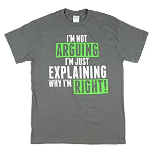 Im Not Arguing Im Just Explaining Why Im Right Graphic T-Shirt - X-Large