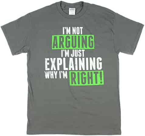 I'm Not Arguing Just Explaining Why I'm Right Short Sleeve T-Shirt