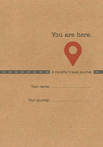 Travel Diary - You Are Here: A Mindful Travel Journal