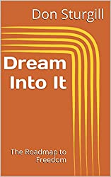 Dream Into It: The Roadmap to Freedom