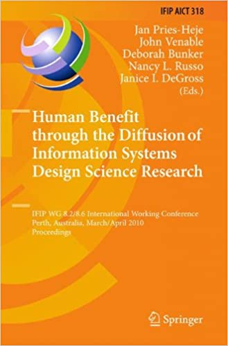 Human Benefit through the Diffusion of Information Systems Design Science Research: IFIP WG 8.2/8.6 International Working Conference, Perth, ... in Information and Communication Technology)