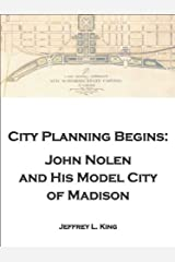 City Planning Begins: John Nolen and His Model City of Madison Kindle Edition