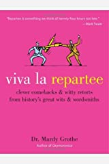 Viva la Repartee: Clever Comebacks and Witty Retorts from History's Great Wits and Wordsmiths Kindle Edition