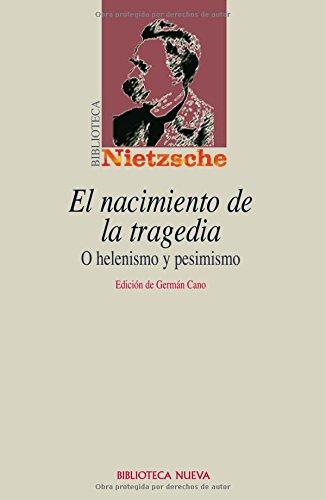 El nacimiento de la tragedia: Helenismo y pesimismo (Biblioteca Nietzsche)
