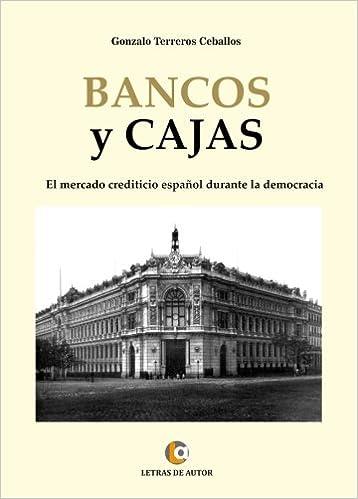 BANCOS Y CAJAS. El mercado crediticio español durante la democracia (Spanish Edition): Gonzalo Terreros Ceballos: 9788416760961: Amazon.com: Books