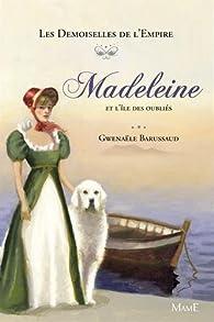 Les Demoiselles de l'Empire, tome 5 : Madeleine et l'île des oubliés par Gwenaële Barussaud