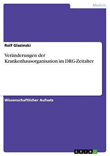 Veränderungen der Krankenhausorganisation im DRG-Zeitalter (German Edition)