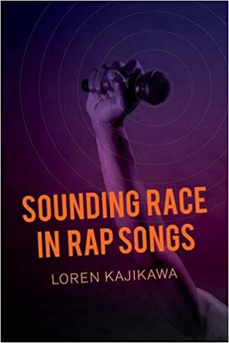 Sounding Race in Rap Songs: Loren Kajikawa: 9780520283992: Amazon ...