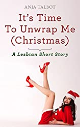 It's Time to Unwrap Me: Christmas (A Lesbian Short Story Book 5)