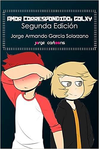 Amor Correspondido: Golxy: Segunda Edición La confesión: Amazon.es: Jorge Armando Garcia Solorzano: Libros