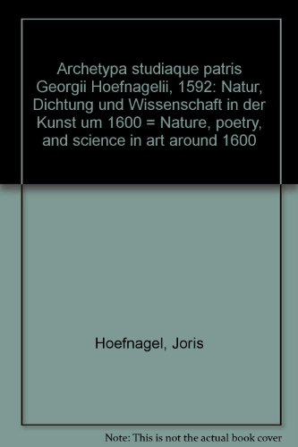 Archetypa Studiaque Patris Georgii Hoefnagelii, 1592: Natur, Dichtung und Wissenschaft in der Kunst um 1600 = Nature, Poetry, and Science in Art around 1600 (English and German Edition) by Staatliche Graphische Sammlung