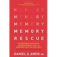 Memory Rescue: Supercharge Your Brain, Reverse Memory Loss, and Remember What Matters Most: The Official Program of the Amen Clinics