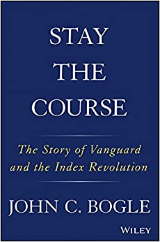 image for Stay the Course: The Story of Vanguard and the Index Revolution