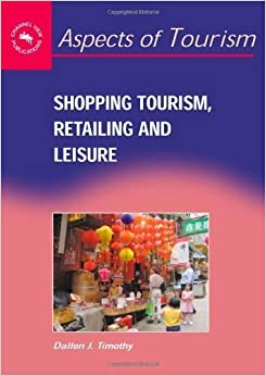 Book Shopping Tourism, Retailing And Leisure (Aspects of Tourism) by Timothy, Dallen (2005)