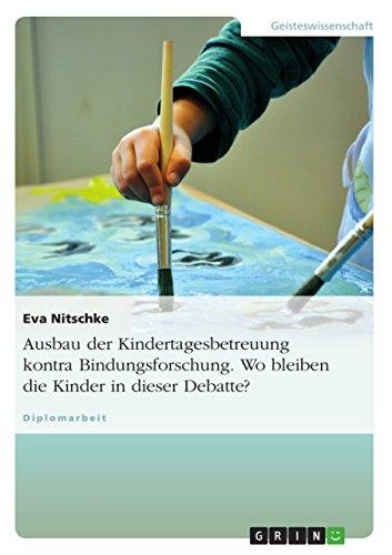 Download Ausbau der Kindertagesbetreuung kontra Bindungsforschung. Wo bleiben die Kinder in dieser Debatte? (German Edition) Pdf