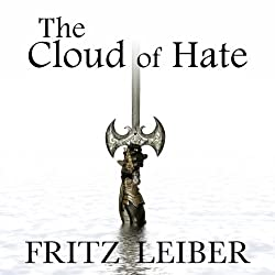 The Cloud of Hate: A Fafhrd and the Gray Mouser Adventure