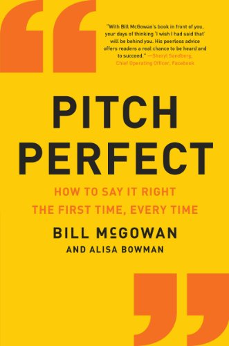 Pitch Perfect: How to Say It Right the First Time, Every Time by [McGowan, Bill]