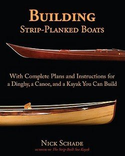 Nick Schade: Building Strip-Planked Boats : With Complete Plans and Instructions for a Dinghy, a Canoe, and a Kayak You Can Build (Paperback); 2009 Edition