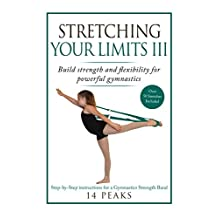 Stretching Your Limits III: Gymnastics Stretching: Build strength and flexibility for powerful gymnastics