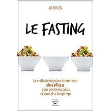 Fasting (Le): Méthode de jeûne intermittent ultra efficace pour perdre du poids et vivre plus longtemps (La)