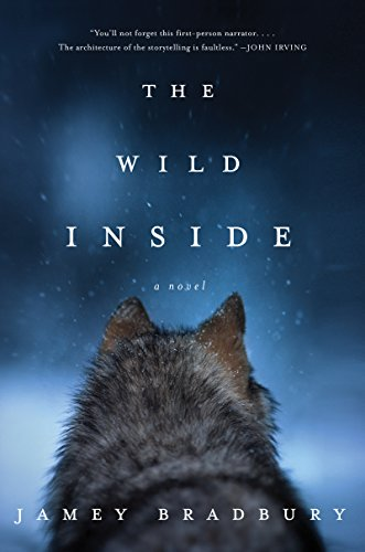 The Wild Inside: A Novel by [Bradbury, Jamey]