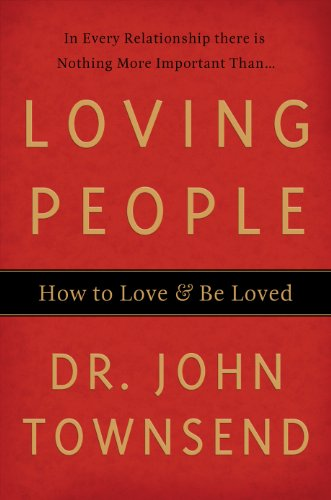 Loving People: How to Love and Be Loved by [Townsend, John]