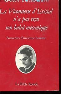 La Vicomtesse d'Eristal n'a pas reçu son balai mécanique : souvenirs d'un jeune homme par Jean Anouilh
