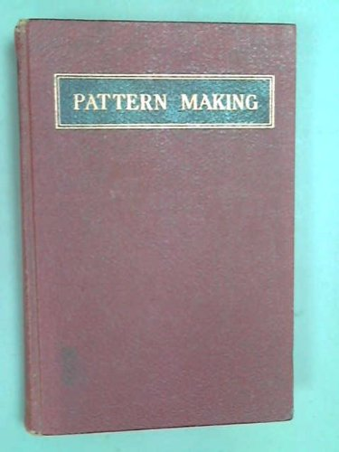Pattern Making ; A Treatise on the Construction and Application of Patterns, including the use of Woodworking Tools, the Art of Joinery, Wood Turning, and Various Methods of Building Patterns and Core-Boxes of Different Types