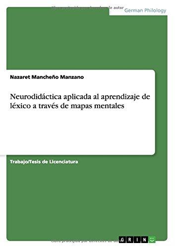 Neurodidáctica aplicada al aprendizaje de léxico a través de mapas mentales Tapa blanda – 14 ago 2015 Nazaret Mancheño Manzano GRIN Publishing 3668025754 Usage & Writing Guides