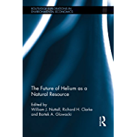 The Future of Helium as a Natural Resource (Routledge Explorations in Environmental Economics Book 35)