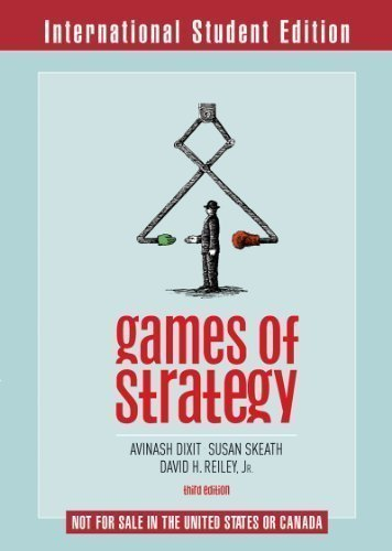 Games of Strategy 3rd (third) International st Edition by Dixit, Avinash, Reiley, D, Skeath, S published by W. W. Norton & Co. (2010)