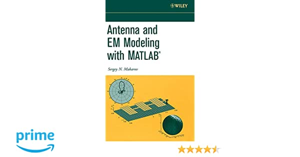 Antenna and EM Modeling with Matlab: Sergey Makarov