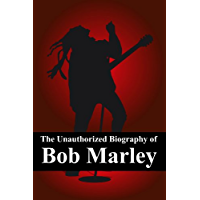 The Unauthorized Biography of Bob Marley: The Man, The Music, The Legend book cover
