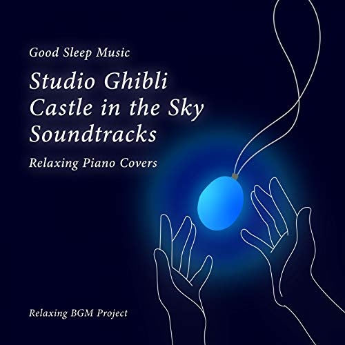 Good Sleep Music: Studio Ghibli Castle in the Sky Soundtracks: Relaxing Piano Covers