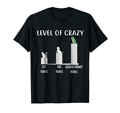 Quaker Parrot Shirt, Funny Level Of Crazy Quaker Parrot for sale  Delivered anywhere in USA