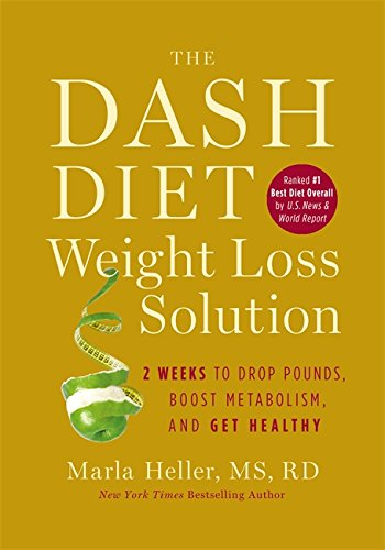 The Dash Diet Weight Loss Solution: 2 Weeks to Drop Pounds, Boost Metabolism, and Get Healthy (Best Foods To Reduce High Blood Pressure)